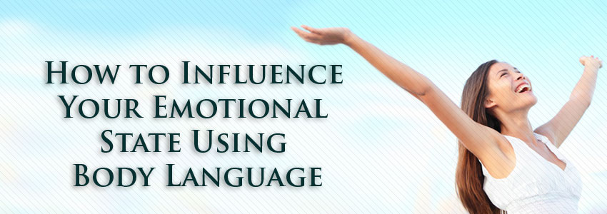 Influence your Emotional State Using Body Language