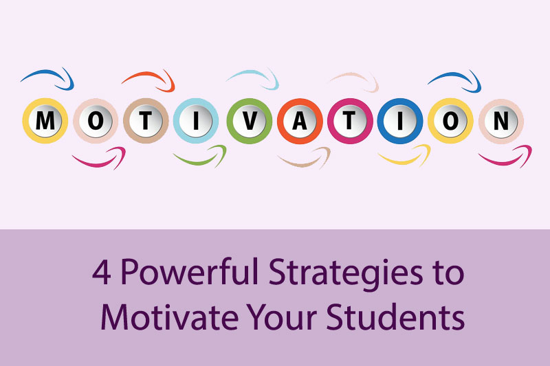 4 Powerful Strategies to Motivate Your Students